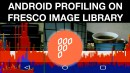 Profiling android fresco loader library